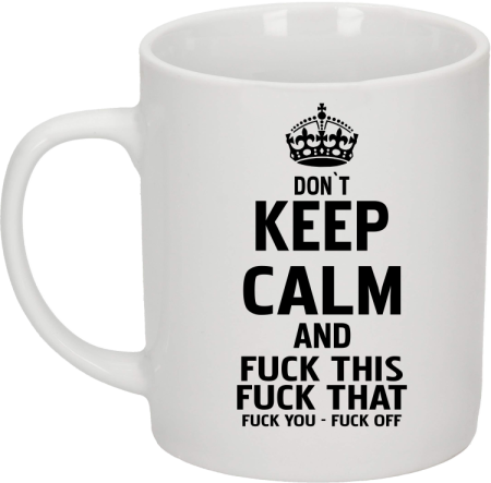 Dont Keep Calm and Fuck this Fuck That Fuck You Fuck Off - Kubek ceramiczny
