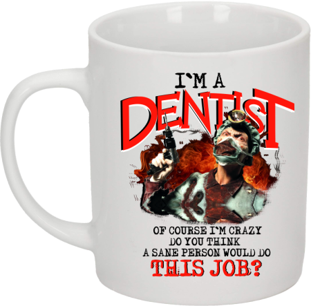 I`m Dentist of course I`m Crazy Do you think a sane person would do This Job? - Kubek ceramiczny