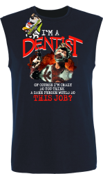 I`m Dentist of course I`m Crazy Do you think a sane person would do This Job? - Bezrękawnik męski granat