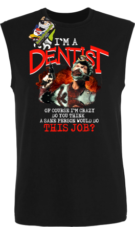 I`m Dentist of course I`m Crazy Do you think a sane person would do This Job? - Bezrękawnik męski czarny