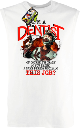 I`m Dentist of course I`m Crazy Do you think a sane person would do This Job? - Bezrękawnik męski