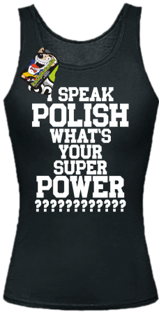 I SPEAK POLISH WHAT IS YOUR SUPER POWER ? - Top damski