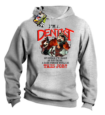I`m Dentist of course I`m Crazy Do you think a sane person would do This Job? - Bluza męska z kapturem