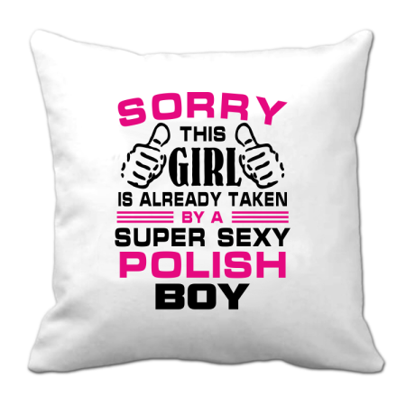 Sorry this girl is already taken by a super sexy polish boy - Poduszka