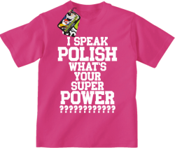 I SPEAK POLISH WHAT IS YOUR SUPER POWER ? - Koszulka dziecięca fuchsia
