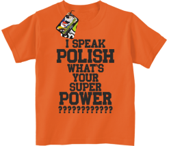 I SPEAK POLISH WHAT IS YOUR SUPER POWER ? - Koszulka dziecięca pomarańcz