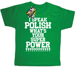 I SPEAK POLISH WHAT IS YOUR SUPER POWER ? - Koszulka dziecięca zielona