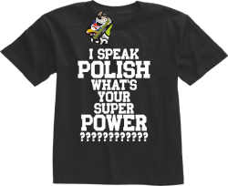 I SPEAK POLISH WHAT IS YOUR SUPER POWER ? - Koszulka dziecięca czarna