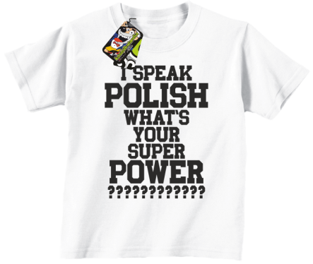 I SPEAK POLISH WHAT IS YOUR SUPER POWER ? - Koszulka dziecięca biała